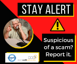 Square divided diagonally into red and black with text saying: Stay Alert! Suspicious of a scam? Report it! Circular image of older man on the phone.